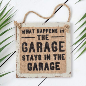 """Hessian Man Sign """"What happens in the garage, stays in the garage."""""""