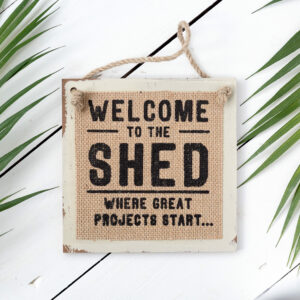 "Hessian Man Sign ""Welcome to the shed. Where great projects start..."""