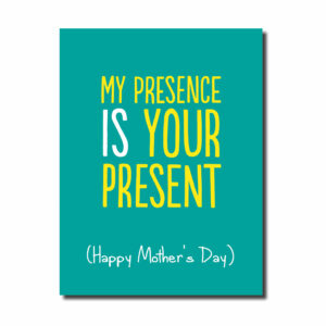 My Presence is your Present... Funny Card